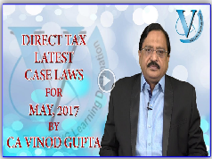Direct tax latest case laws for may,2017 by CA Vinod Gupta